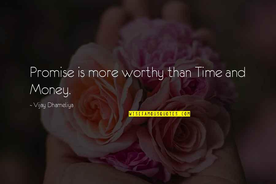 The Importance Of Money Quotes By Vijay Dhameliya: Promise is more worthy than Time and Money.