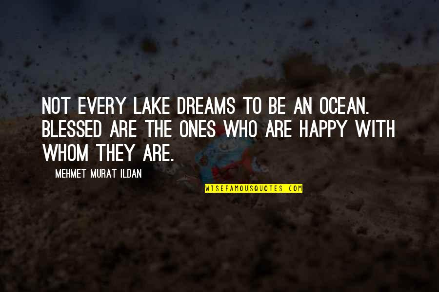 The Indian Removal Act Quotes By Mehmet Murat Ildan: Not every lake dreams to be an ocean.