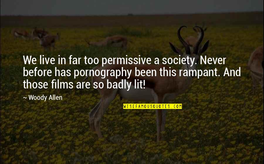 The Indian Removal Act Quotes By Woody Allen: We live in far too permissive a society.