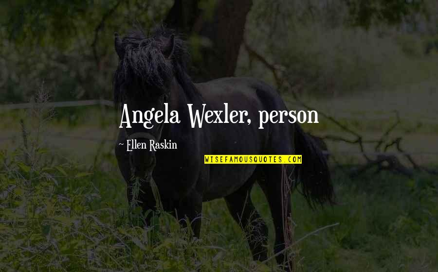 The Industrial Revolution In England Quotes By Ellen Raskin: Angela Wexler, person