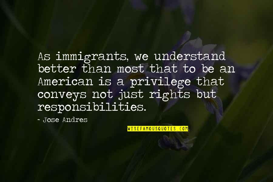 The Industrial Revolution In England Quotes By Jose Andres: As immigrants, we understand better than most that
