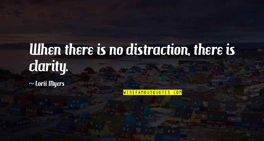 The Industrial Revolution In England Quotes By Lorii Myers: When there is no distraction, there is clarity.