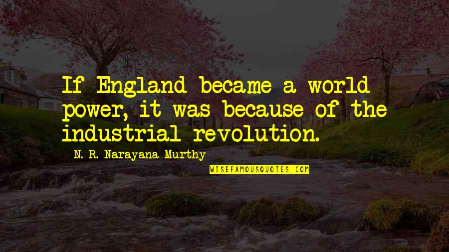 The Industrial Revolution In England Quotes By N. R. Narayana Murthy: If England became a world power, it was
