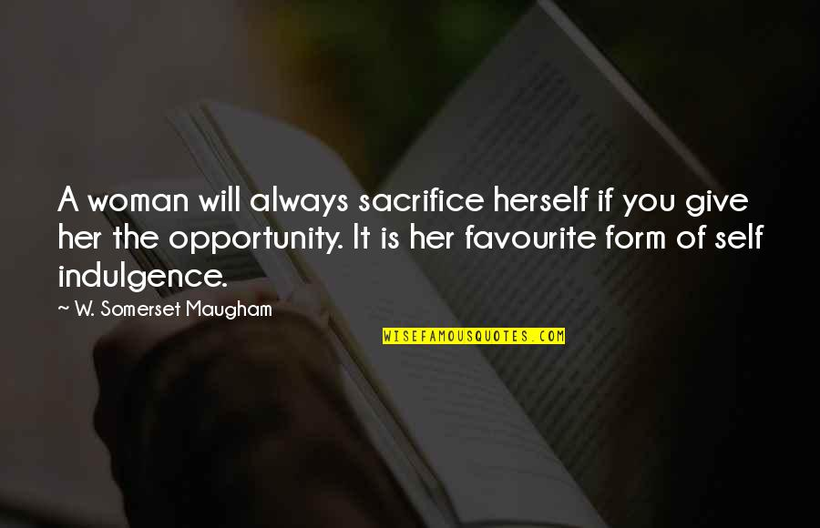 The Industrial Revolution In England Quotes By W. Somerset Maugham: A woman will always sacrifice herself if you