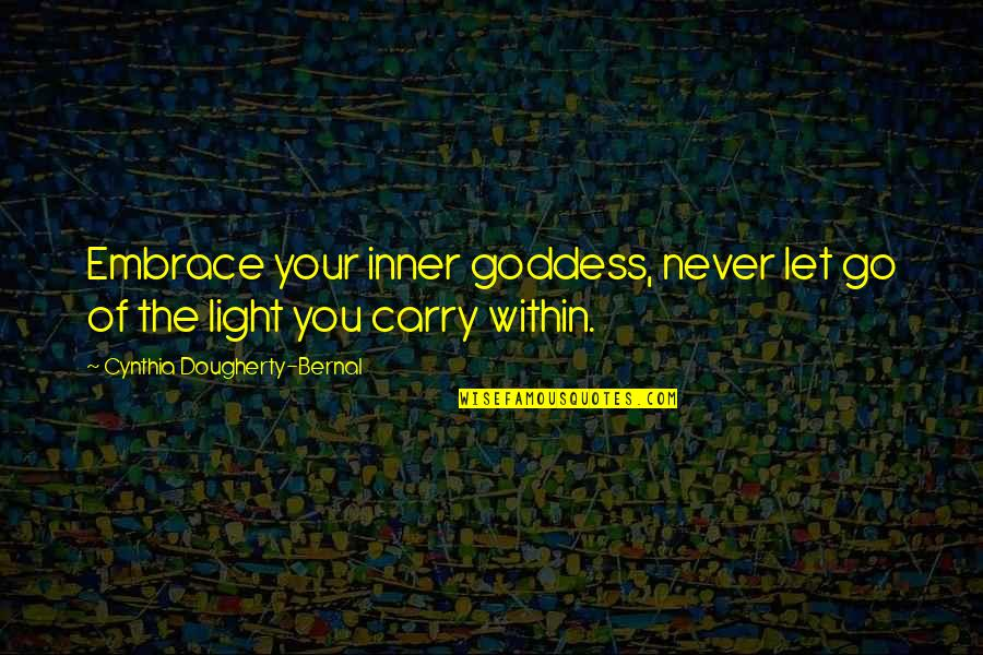 The Inner Light Quotes By Cynthia Dougherty-Bernal: Embrace your inner goddess, never let go of