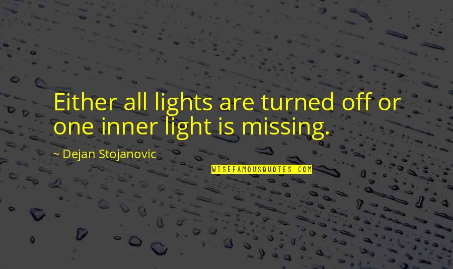 The Inner Light Quotes By Dejan Stojanovic: Either all lights are turned off or one