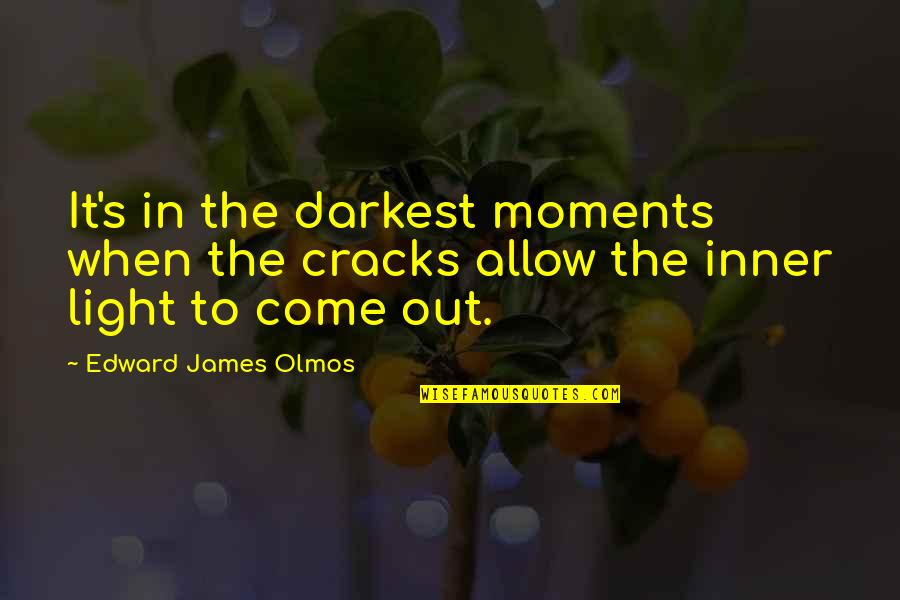 The Inner Light Quotes By Edward James Olmos: It's in the darkest moments when the cracks