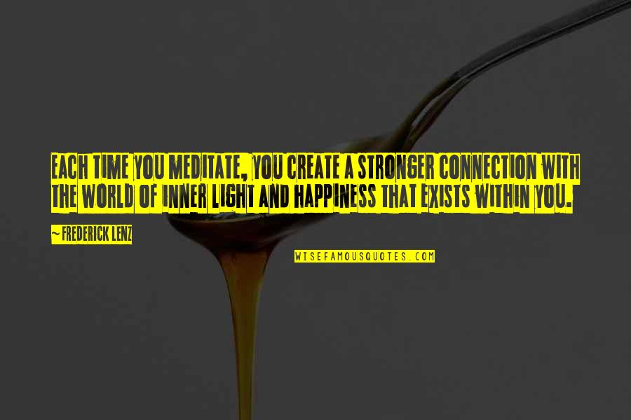 The Inner Light Quotes By Frederick Lenz: Each time you meditate, you create a stronger
