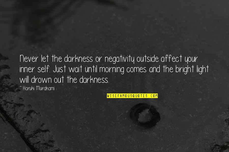 The Inner Light Quotes By Haruki Murakami: Never let the darkness or negativity outside affect