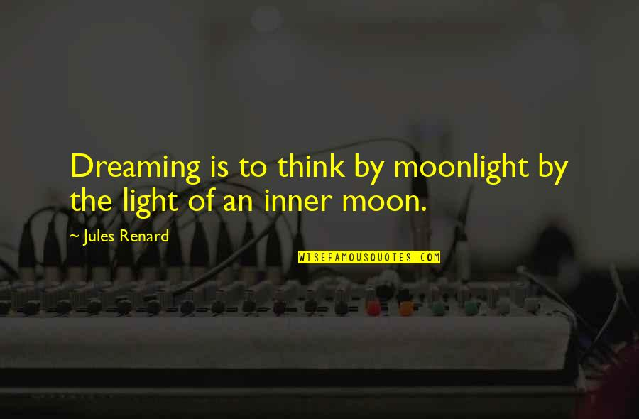 The Inner Light Quotes By Jules Renard: Dreaming is to think by moonlight by the