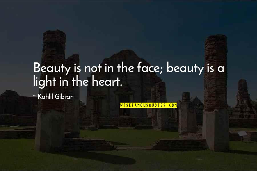 The Inner Light Quotes By Kahlil Gibran: Beauty is not in the face; beauty is