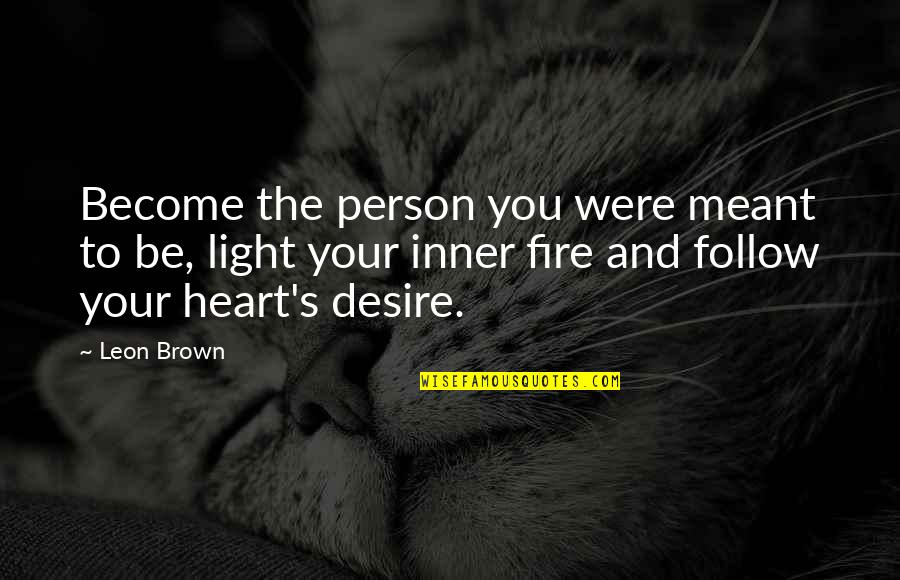 The Inner Light Quotes By Leon Brown: Become the person you were meant to be,