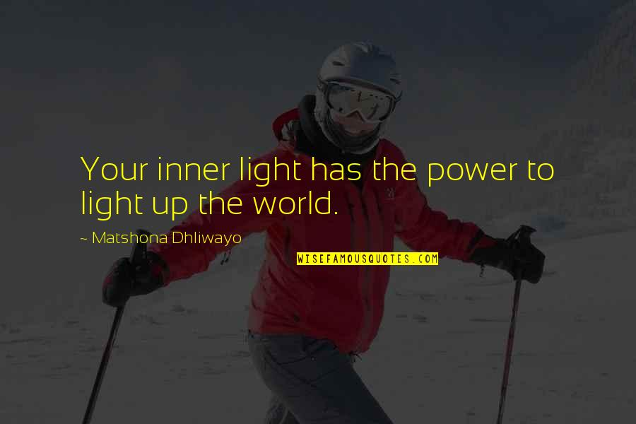 The Inner Light Quotes By Matshona Dhliwayo: Your inner light has the power to light