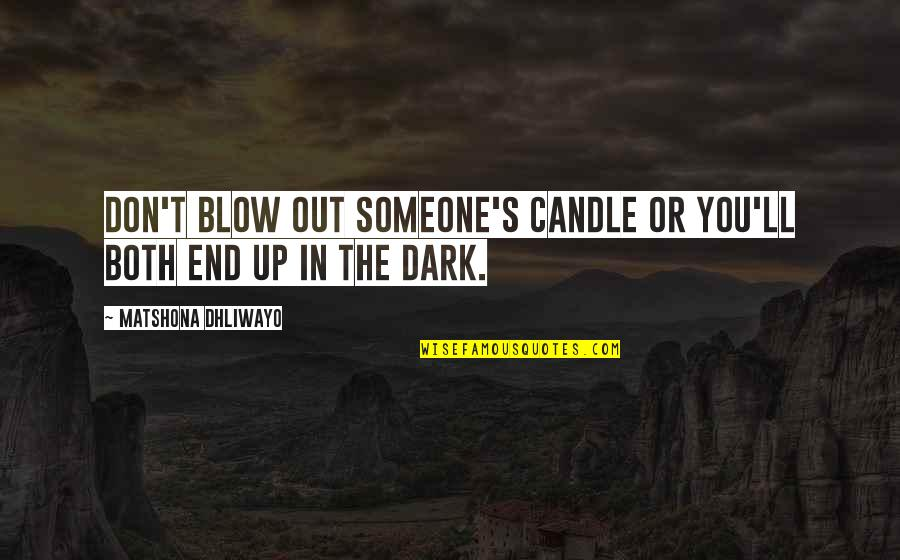 The Inner Light Quotes By Matshona Dhliwayo: Don't blow out someone's candle or you'll both
