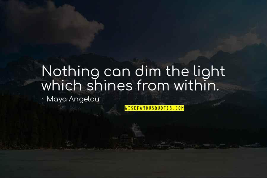 The Inner Light Quotes By Maya Angelou: Nothing can dim the light which shines from