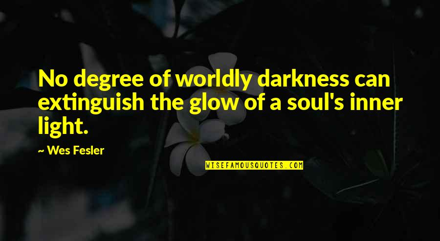 The Inner Light Quotes By Wes Fesler: No degree of worldly darkness can extinguish the