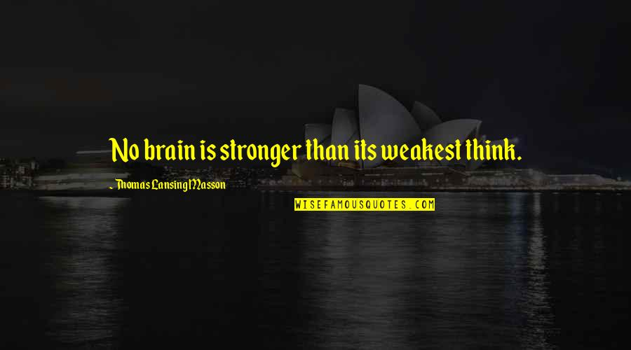 The Internet Is Coming Quotes By Thomas Lansing Masson: No brain is stronger than its weakest think.