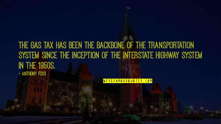 The Interstate Highway System Quotes By Anthony Foxx: The gas tax has been the backbone of