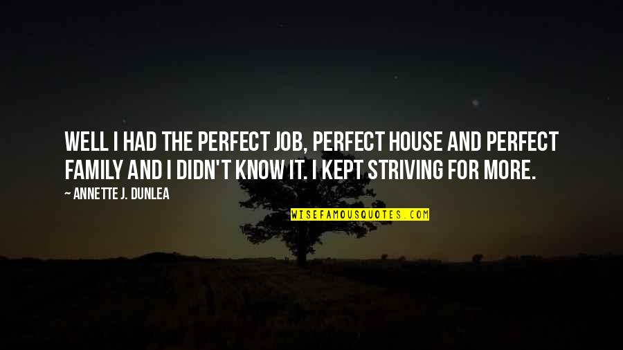 The Irish Quotes By Annette J. Dunlea: Well I had the perfect job, perfect house