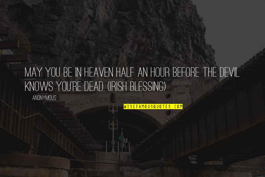 The Irish Quotes By Anonymous: May you be in heaven half an hour