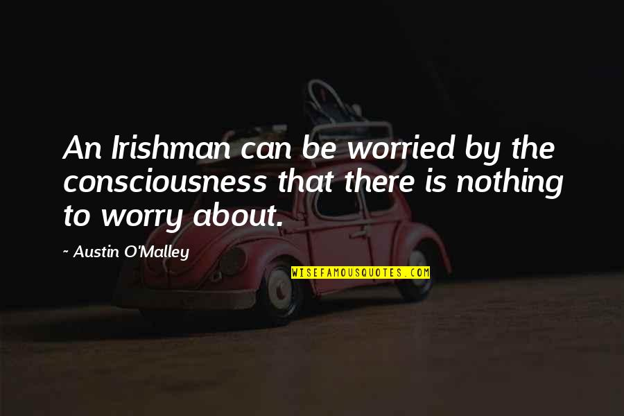 The Irish Quotes By Austin O'Malley: An Irishman can be worried by the consciousness