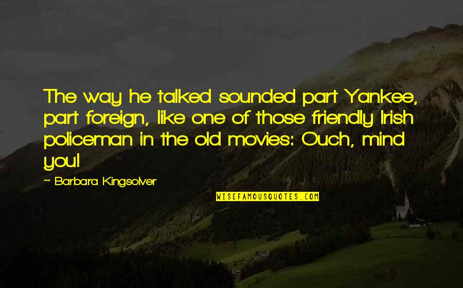 The Irish Quotes By Barbara Kingsolver: The way he talked sounded part Yankee, part