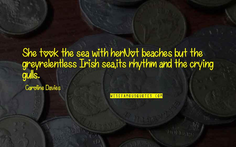 The Irish Quotes By Caroline Davies: She took the sea with herNot beaches but