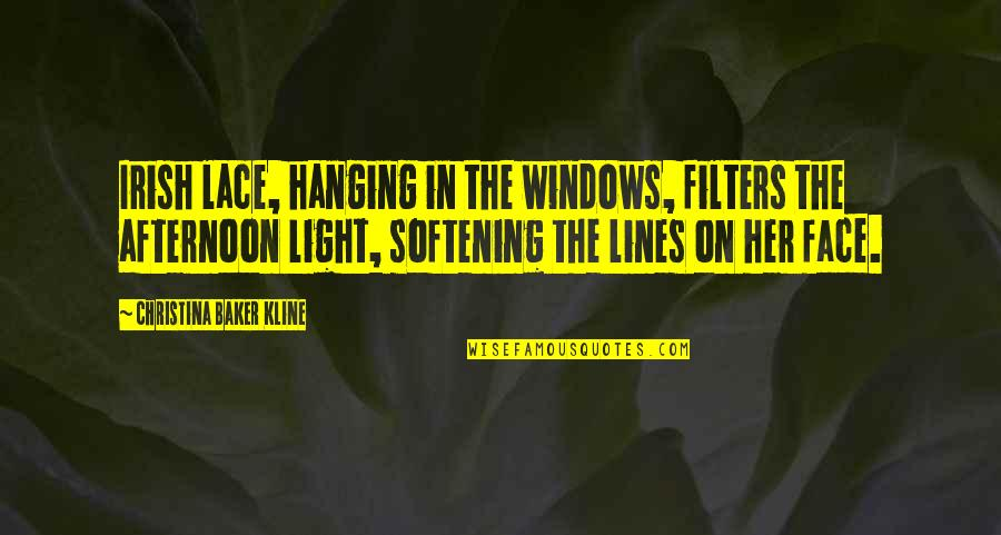 The Irish Quotes By Christina Baker Kline: Irish lace, hanging in the windows, filters the