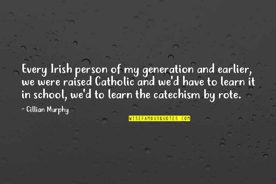The Irish Quotes By Cillian Murphy: Every Irish person of my generation and earlier,