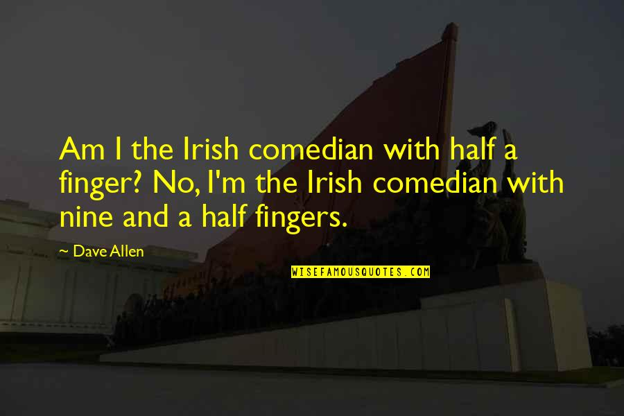 The Irish Quotes By Dave Allen: Am I the Irish comedian with half a