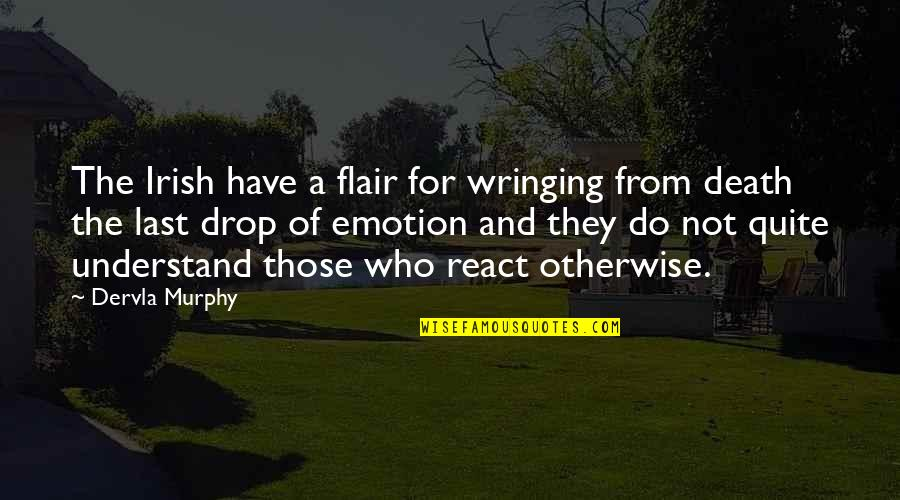 The Irish Quotes By Dervla Murphy: The Irish have a flair for wringing from