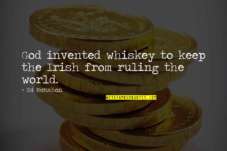The Irish Quotes By Ed McMahon: God invented whiskey to keep the Irish from