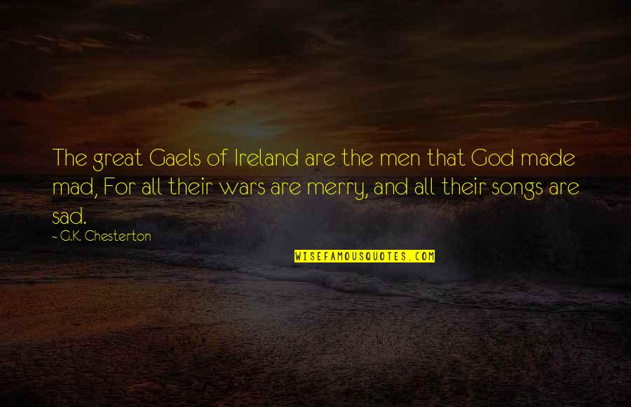 The Irish Quotes By G.K. Chesterton: The great Gaels of Ireland are the men