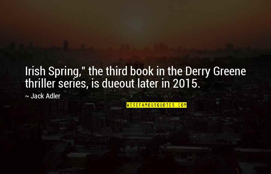 "The Irish Quotes By Jack Adler: Irish Spring,"" the third book in the Derry"
