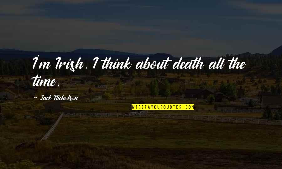 The Irish Quotes By Jack Nicholson: I'm Irish. I think about death all the