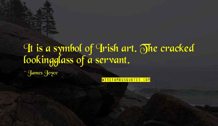 The Irish Quotes By James Joyce: It is a symbol of Irish art. The