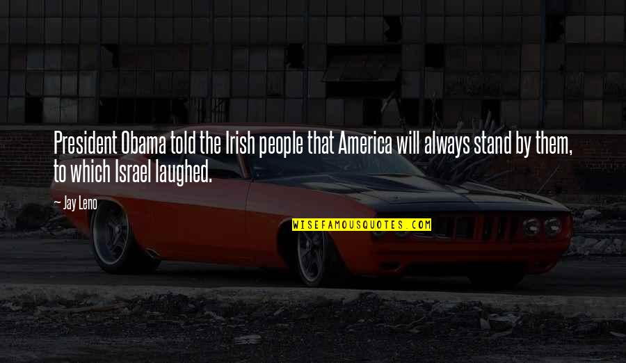 The Irish Quotes By Jay Leno: President Obama told the Irish people that America