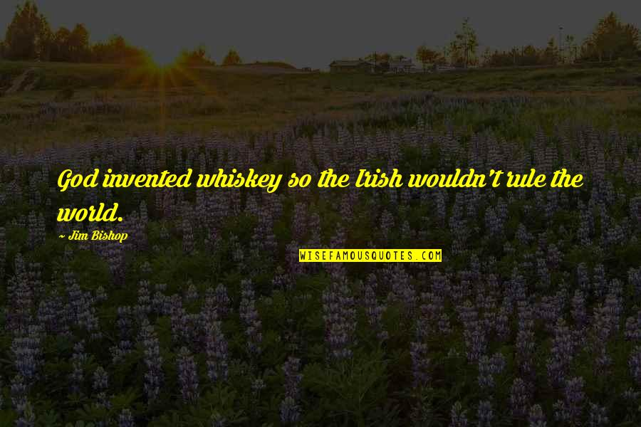 The Irish Quotes By Jim Bishop: God invented whiskey so the Irish wouldn't rule