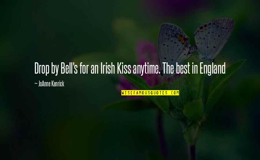 The Irish Quotes By JoAnne Kenrick: Drop by Bell's for an Irish Kiss anytime.