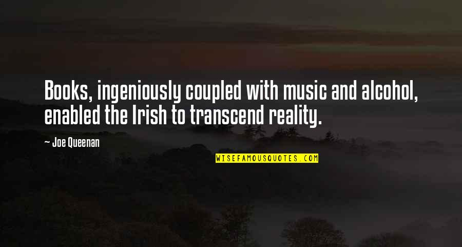 The Irish Quotes By Joe Queenan: Books, ingeniously coupled with music and alcohol, enabled