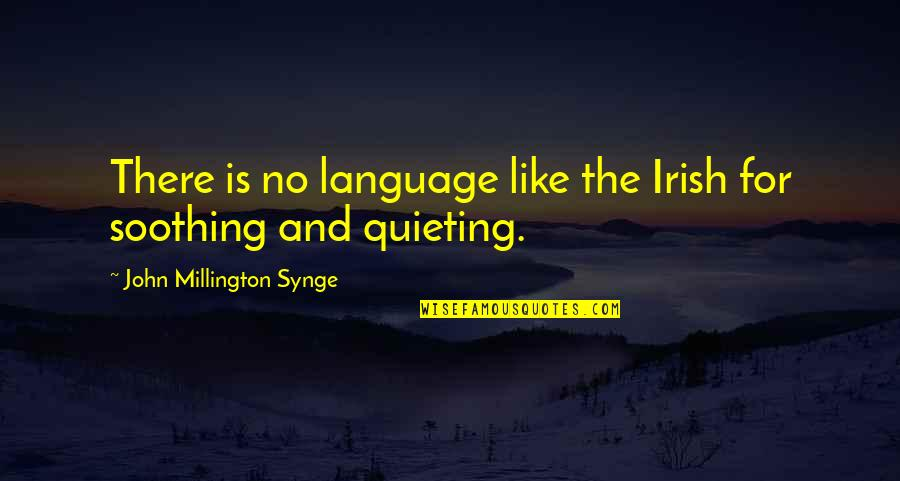 The Irish Quotes By John Millington Synge: There is no language like the Irish for