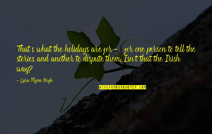 The Irish Quotes By Lara Flynn Boyle: That's what the holidays are for - for