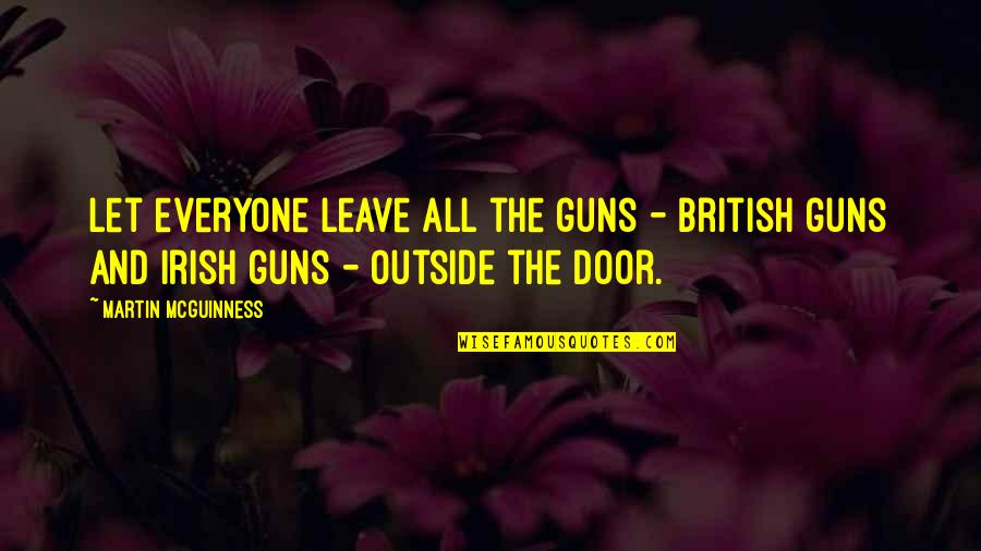 The Irish Quotes By Martin McGuinness: Let everyone leave all the guns - British