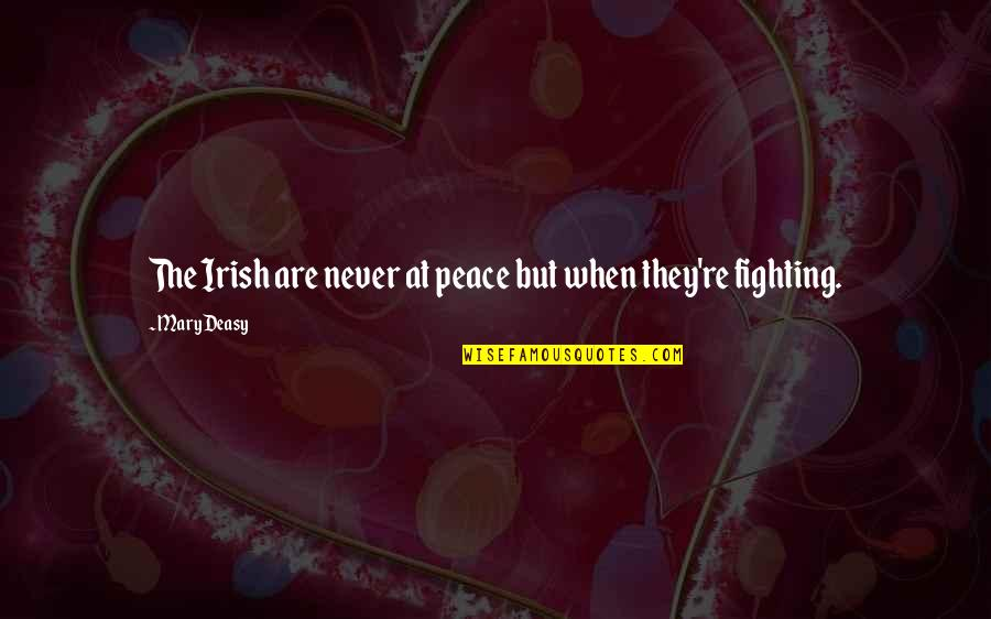 The Irish Quotes By Mary Deasy: The Irish are never at peace but when