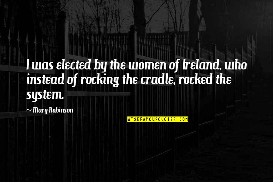 The Irish Quotes By Mary Robinson: I was elected by the women of Ireland,