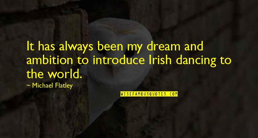 The Irish Quotes By Michael Flatley: It has always been my dream and ambition