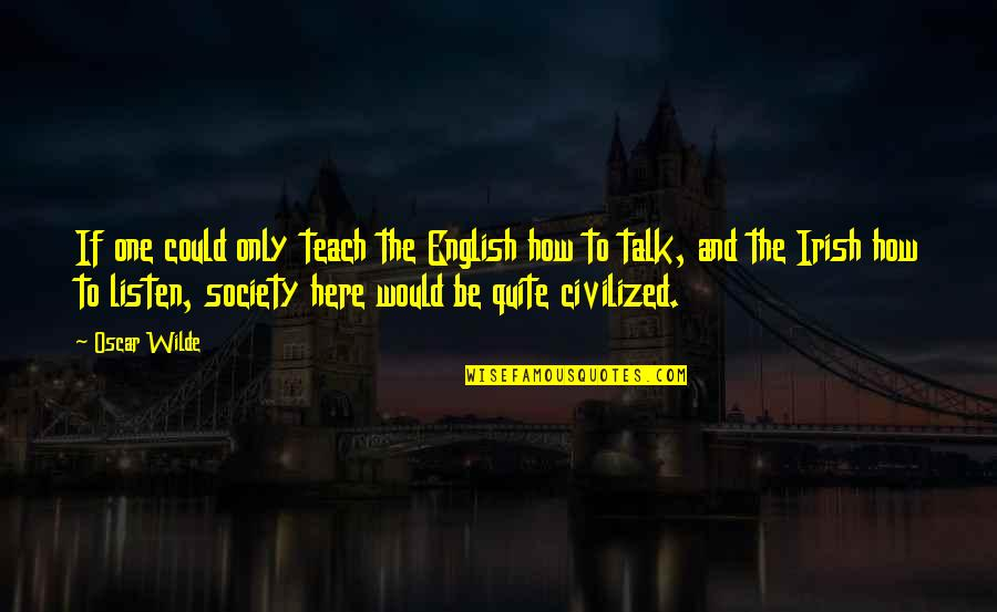 The Irish Quotes By Oscar Wilde: If one could only teach the English how