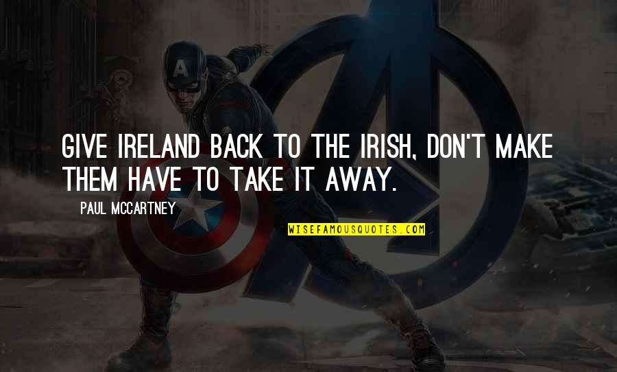 The Irish Quotes By Paul McCartney: Give Ireland back to the Irish, don't make