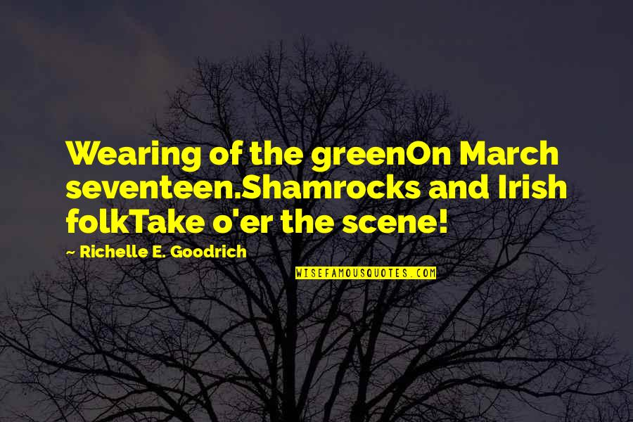 The Irish Quotes By Richelle E. Goodrich: Wearing of the greenOn March seventeen.Shamrocks and Irish