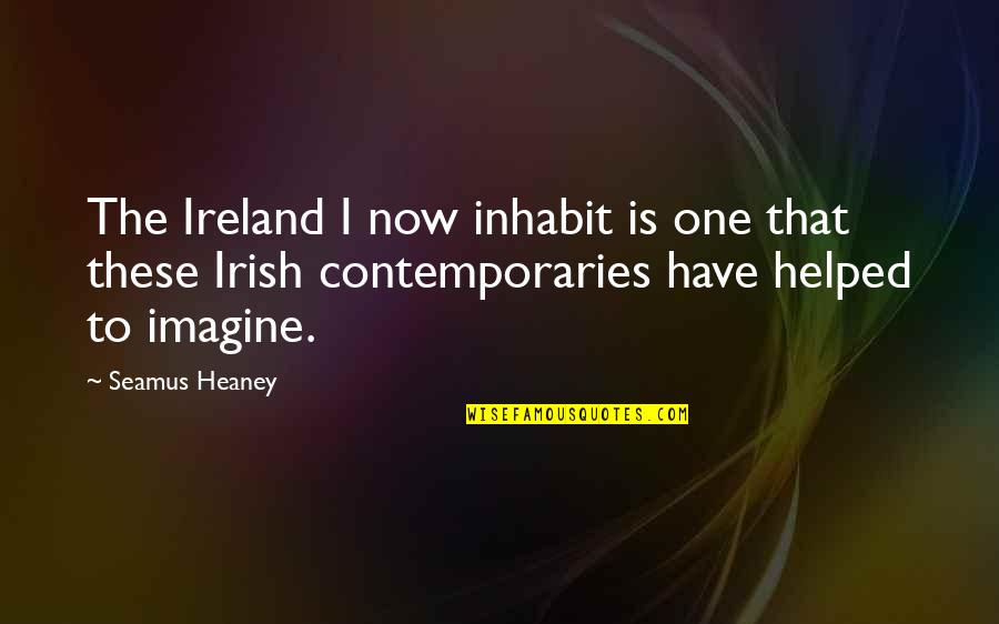 The Irish Quotes By Seamus Heaney: The Ireland I now inhabit is one that